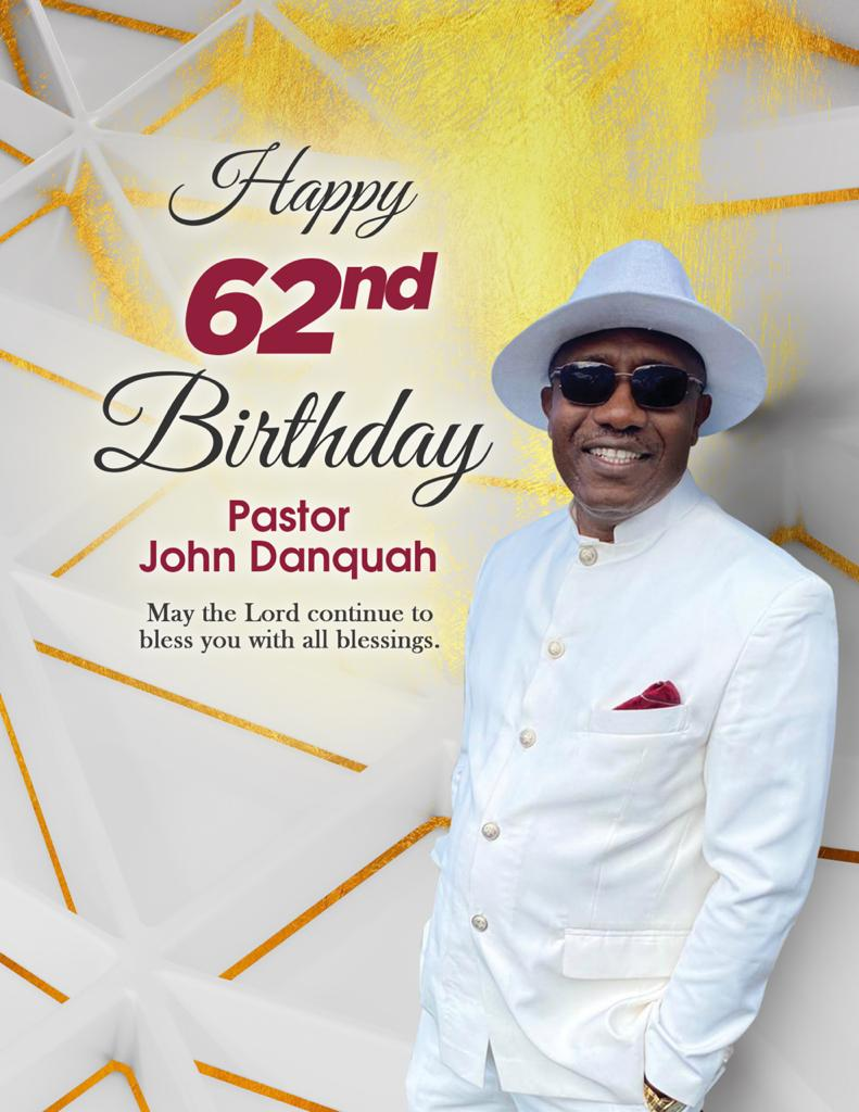 Happy 62nd Birthday Pastor John Danquah